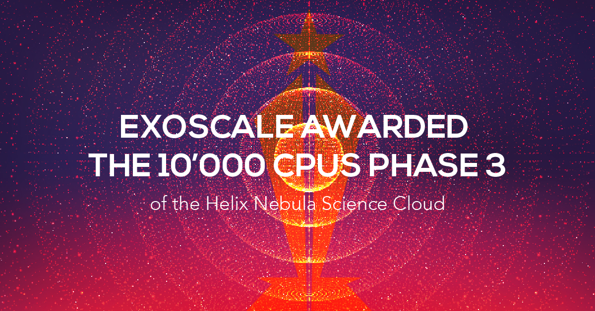 Exoscale awarded the 10'000 CPUs phase 3 of the Helix Nebula Science Cloud