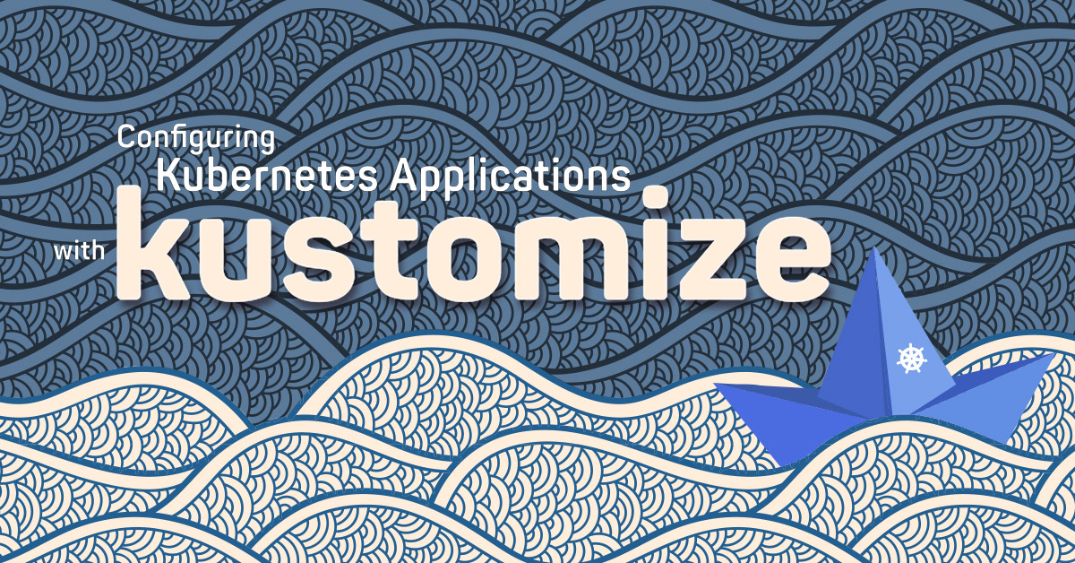 How to configure Kubernets applications with kustomize tutorial