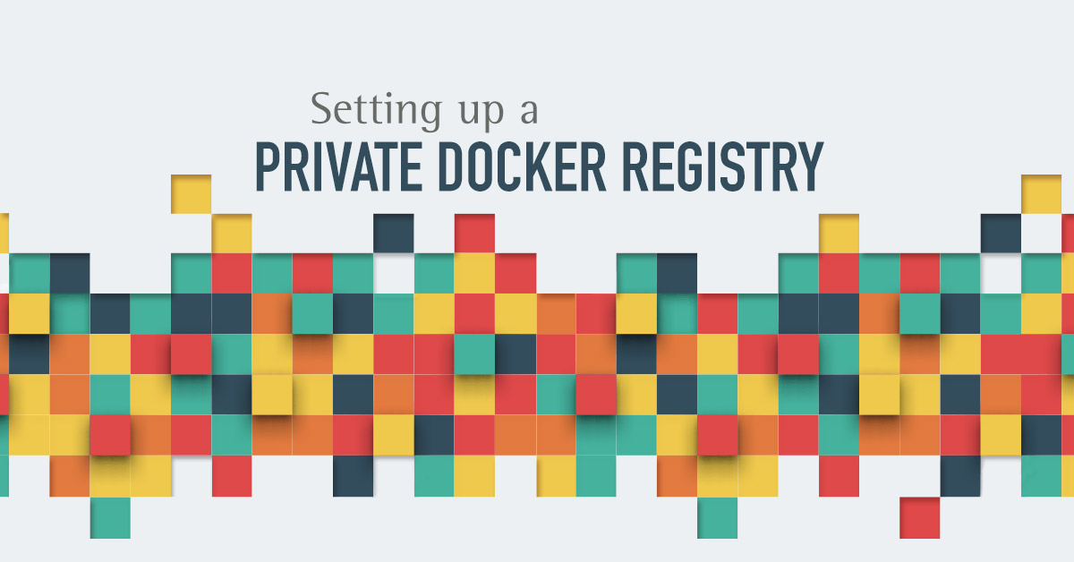 How to setup your own private Docker registry
