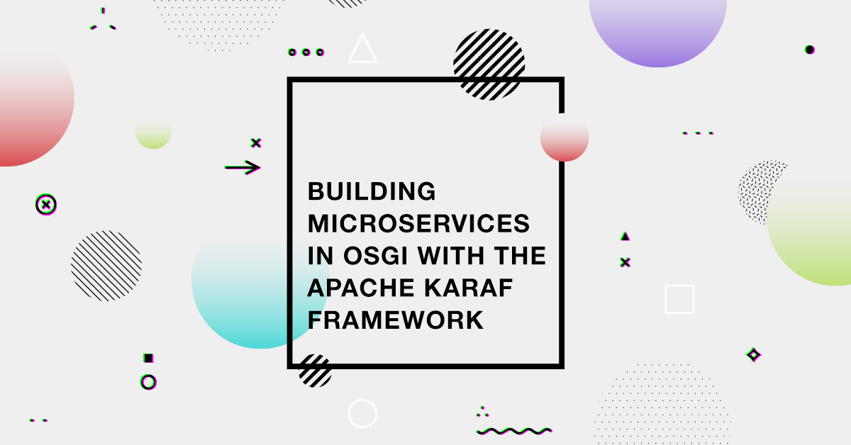 Building Microservices in OSGi with the Apache Karaf Framework