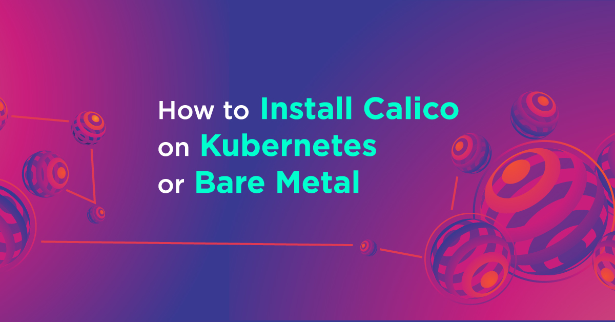 A complete guide for install Calico on Kubernetes or Bare Metal