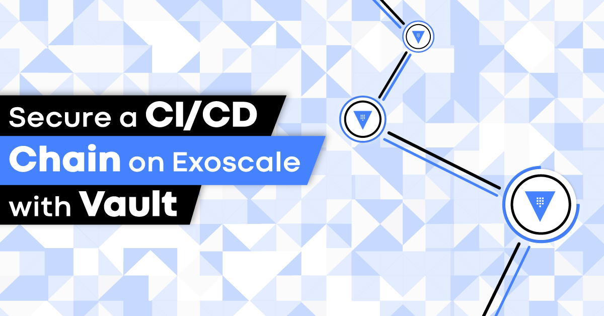 Secure your CI/CD chain using Vault on Exoscale