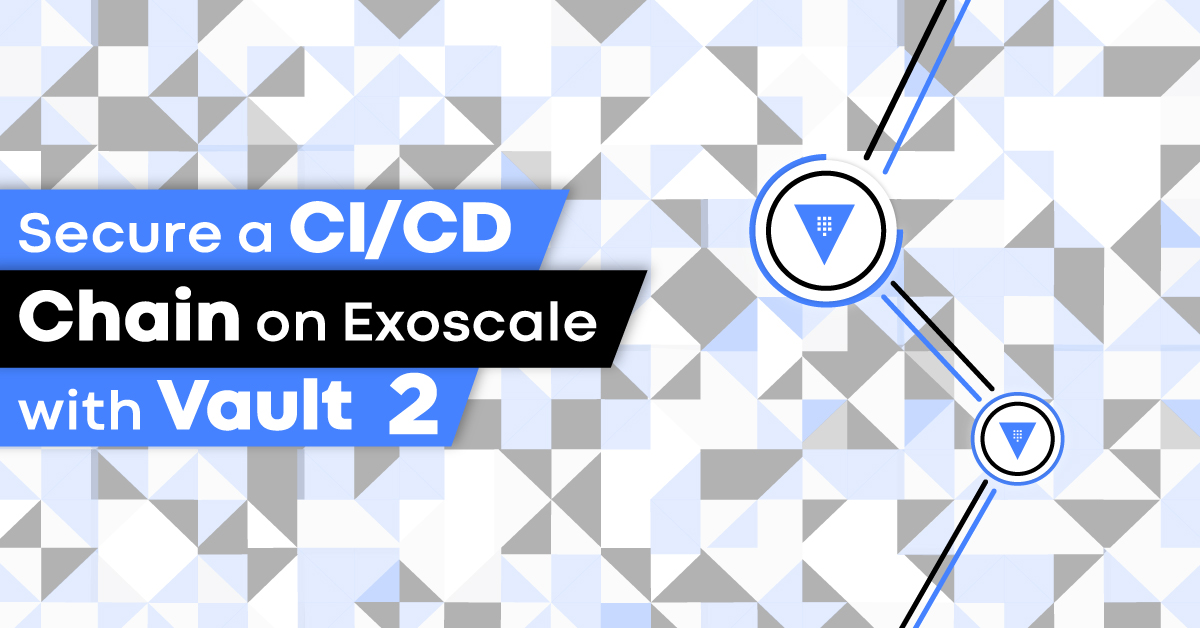 Secure your CI/CD chain with Vault on Exoscale 2